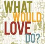 What Would Love Do? – I was thirsty