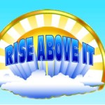 "Rise Above It – ""And still I rise."""
